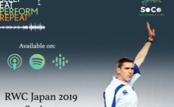 LISTEN: Sleep, Eat, Perform, Repeat - Episode 32 with George Clancy - 4th of RWC 2019 Series